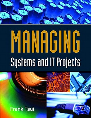 Managing Systems and IT Projects By Tsui, Frank