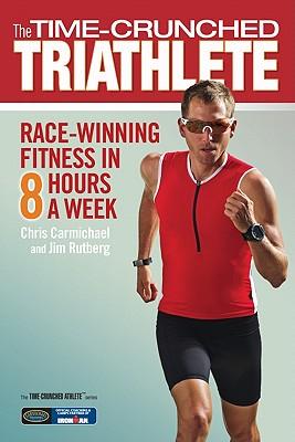 The Time-Crunched Triathlete By Carmichael, Chris/ Rutberg, Jim